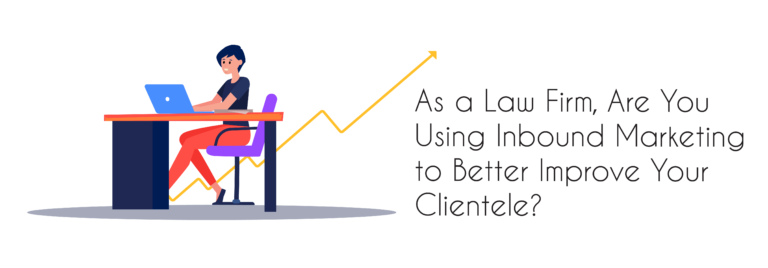As a Law Firm, Are You Using Inbound Marketing to Better Improve Your Clientele?