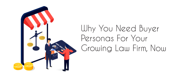 Why You Need Buyer Personas For Your Growing Law Firm, Now
