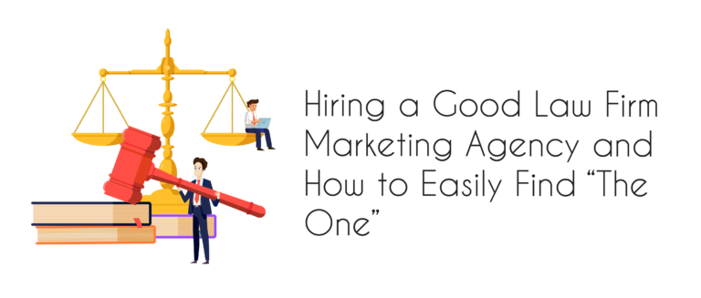 """Hiring a Good Law Firm Marketing Agency and How to Easily Find """"The One"""""""